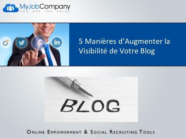 5  Manières  d'Augmenter  la   Visibilité  de  Votre  Blog