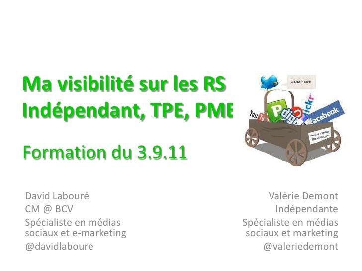 Ma visibilité sur les RSIndépendant, TPE, PME<br />Formation du 3.9.11<br />David Labouré<br />CM @ BCV<br />Spécialiste e...