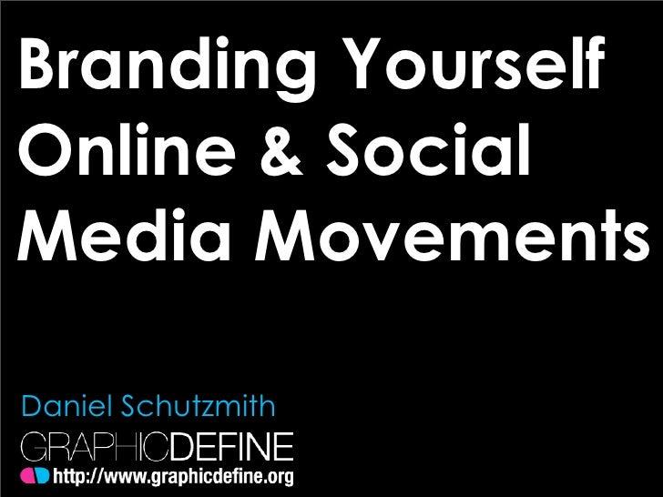 Branding Yourself Online & Social Media Movements  Daniel Schutzmith