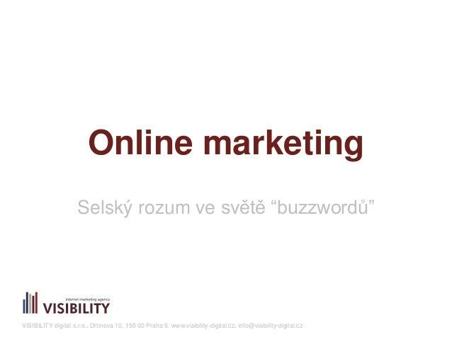 """Online marketing  Selský rozum ve světě """"buzzwordů""""  VISIBILITY digital s.r.o., Drtinova 10, 150 00 Praha 5, www.visibilit..."""