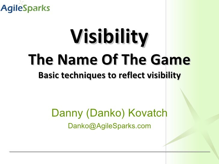 Visibility The Name Of The Game Basic techniques to reflect visibility Danny (Danko) Kovatch [email_address]
