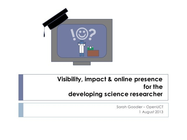 Visibility, impact & online presence for the developing science researcher Sarah Goodier – OpenUCT 1 August 2013 