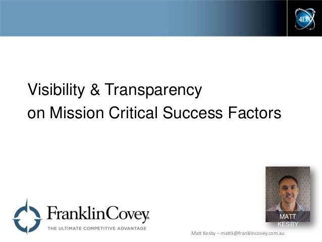 Visibility & Transparency on Mission Critical Success Factors  MATT KESBY Matt Kesby – mattk@franklincovey.com.au