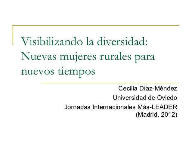 Visibilizando la diversidad:Nuevas mujeres rurales paranuevos tiempos                           Cecilia Díaz-Méndez       ...