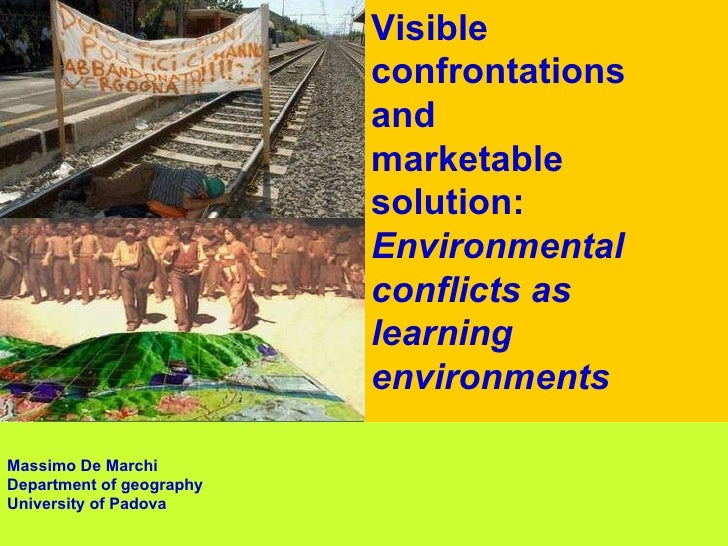 Visible confrontations and  marketable solution: Environmental conflicts as learning environments   Massimo De Marchi Depa...