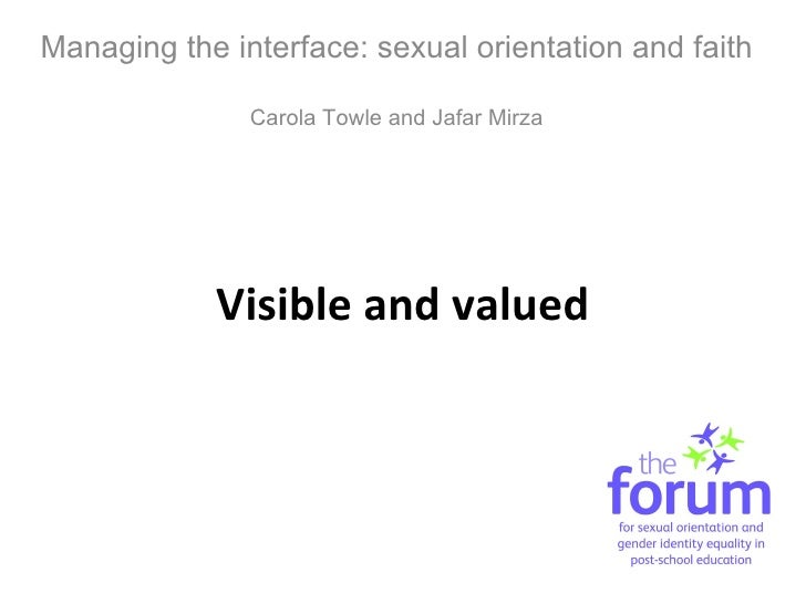 Visible and valued Managing the interface: sexual orientation and faith Carola Towle and Jafar Mirza