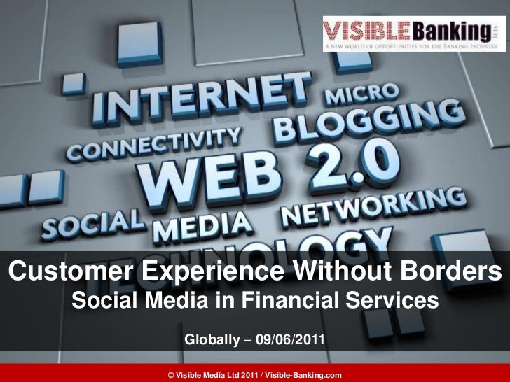 Customer Experience Without Borders<br />Social Media in Financial Services<br />Globally – 09/06/2011<br />