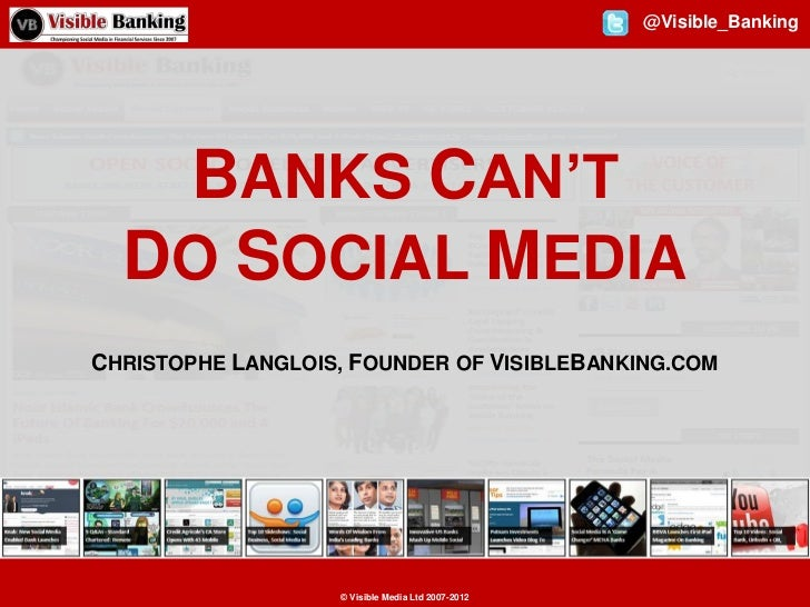 @Visible_Banking   BANKS CAN'T  DO SOCIAL MEDIACHRISTOPHE LANGLOIS, FOUNDER OF VISIBLEBANKING.COM                   © Visi...