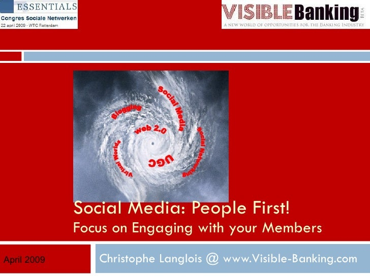 Christophe Langlois @ www.Visible-Banking.com Social Media: People First! Focus on Engaging with your Members April 2009