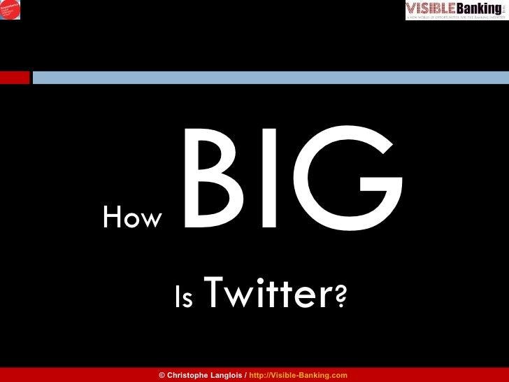 <ul><li>How  BIG   </li></ul><ul><li>Is  Twitter ? </li></ul>