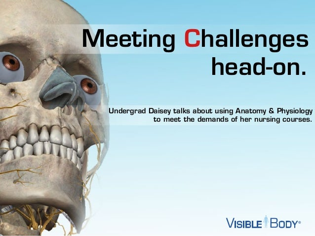 Meeting Challenges head-on. Undergrad Daisey talks about using Anatomy & Physiology to meet the demands of her nursing cou...
