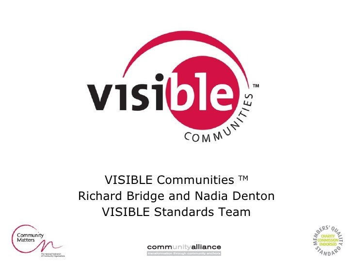 VISIBLE Communities  TM Richard Bridge and Nadia Denton VISIBLE Standards Team