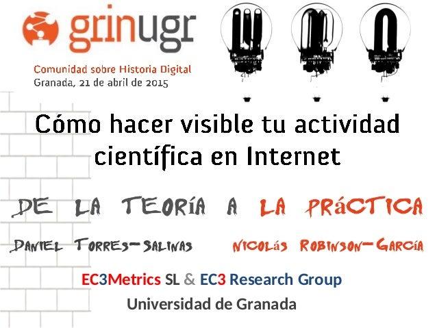 de la teoría a la práctica Nicolás Robinson-GarcíaDaniel Torres-Salinas EC3Metrics SL & EC3 Research Group Universidad de ...