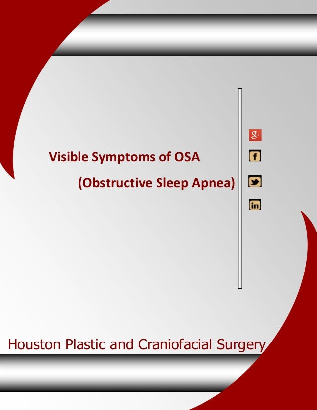 www.hpcsurgery.com  Visible Symptoms of OSA (Obstructive Sleep Apnea)  Houston Plastic and Craniofacial Surgery