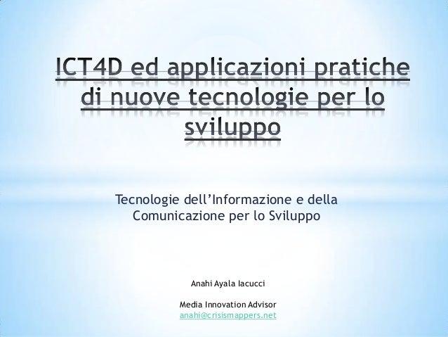 Tecnologie dell'Informazione e della Comunicazione per lo Sviluppo  Anahi Ayala Iacucci Media Innovation Advisor anahi@cri...