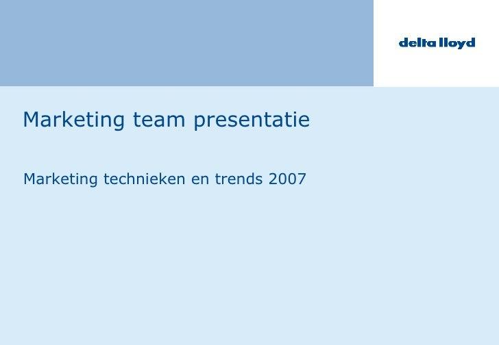 Marketing team presentatie Marketing technieken en trends 2007