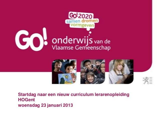 Startdag naar een nieuw curriculum lerarenopleiding HOGent woensdag 23 januari 2013
