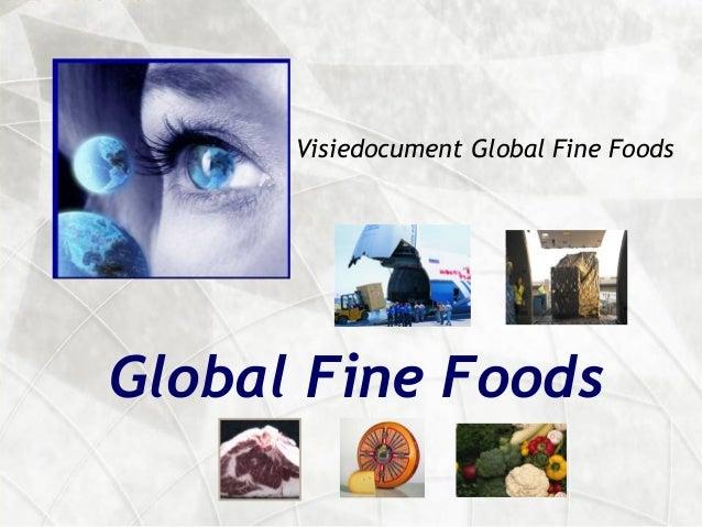 Visiedocument Global Fine FoodsGlobal Fine Foods