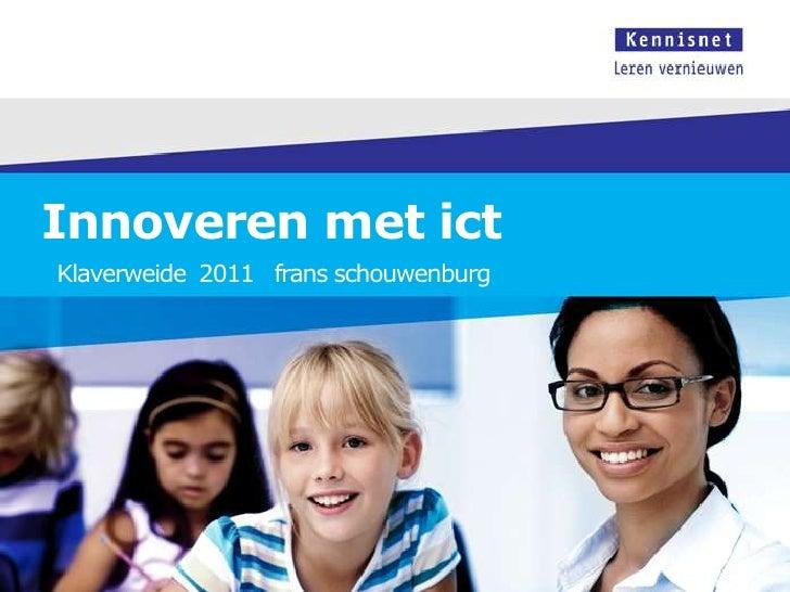Innoveren met ict<br />Klaverweide  2011   frans schouwenburg<br />