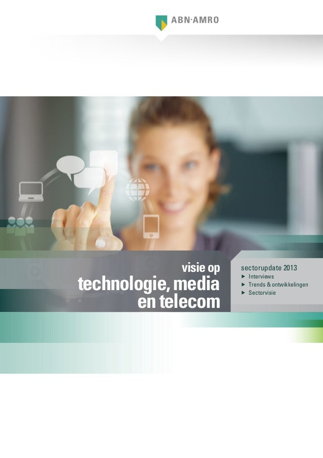 sectorupdate 2013▶▶ Interviews▶▶ Trends & ontwikkelingen▶▶ Sectorvisievisieoptechnologie,mediaentelecom