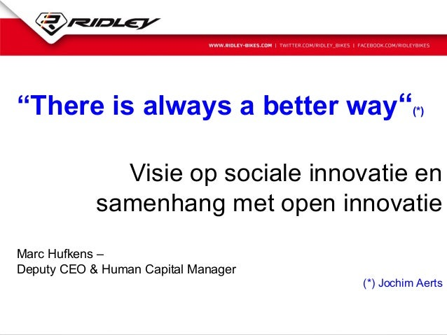 """There is always a better way""(*)              Visie op sociale innovatie en            samenhang met open innovatieMarc H..."
