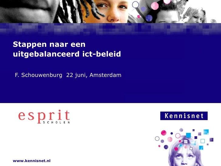 Stappen naar een  uitgebalanceerd ict-beleid <ul><ul><li>F. Schouwenburg  22 juni, Amsterdam  </li></ul></ul>