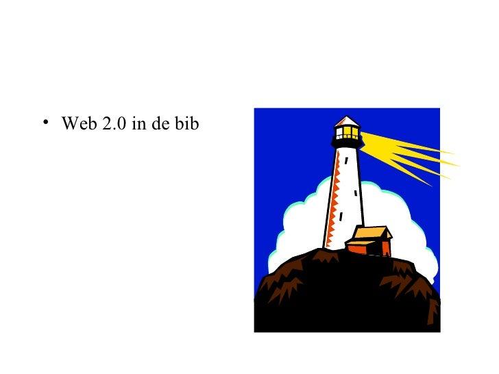 <ul><li>Web 2.0 in de bib </li></ul>