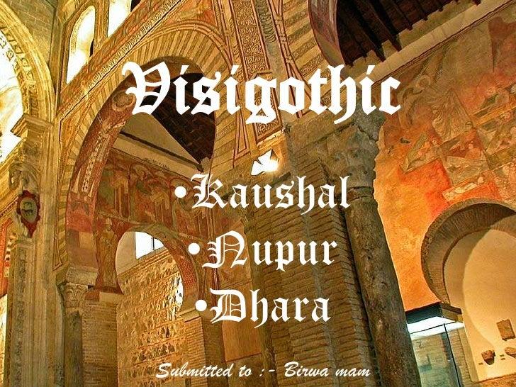 Visigothic<br /><ul><li>Kaushal