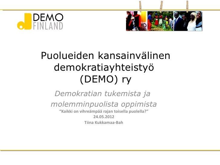 """Puolueiden kansainvälinen  demokratiayhteistyö        (DEMO) ry  Demokratian tukemista ja molemminpuolista oppimista   """"Ka..."""