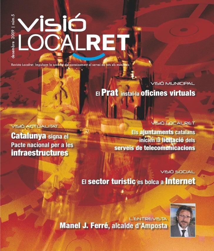 visió desembre 2009 | núm.5         Revista Localret. Impulsem la societat del coneixement al servei de tots els municipis...