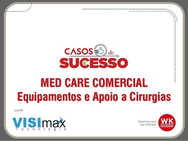 MED CARE COMERCIAL Equipamentos e Apoio a Cirurgias Canal WK: