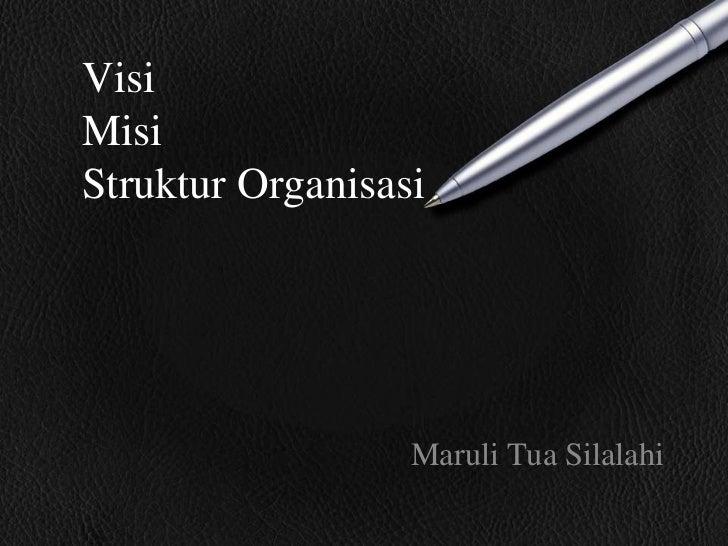 VisiMisiStruktur Organisasi                  Maruli Tua Silalahi
