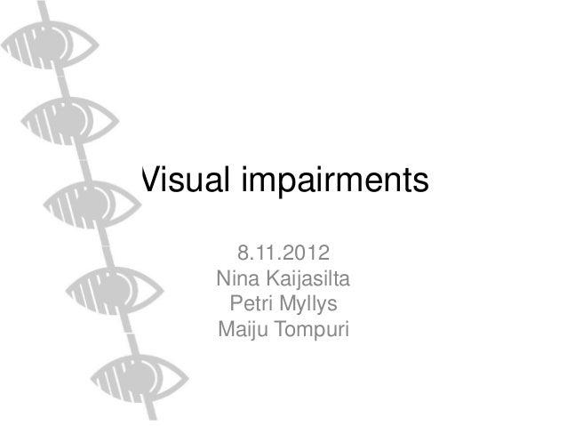Visual impairments      8.11.2012    Nina Kaijasilta     Petri Myllys    Maiju Tompuri