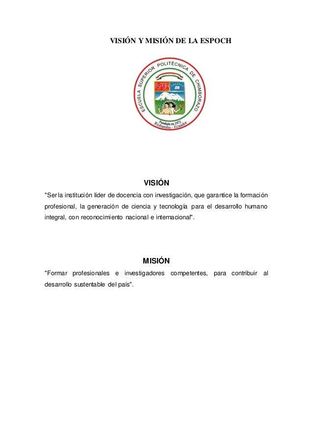 """VISIÓN Y MISIÓN DE LA ESPOCH VISIÓN """"Ser la institución líder de docencia con investigación, que garantice la formación pr..."""