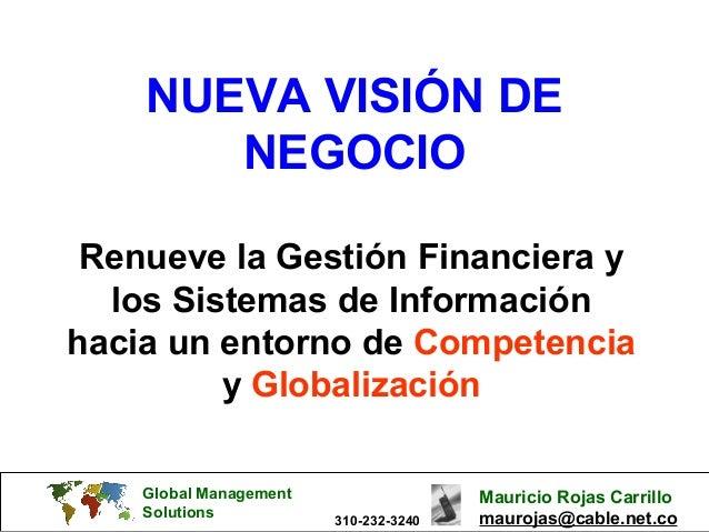 Global Management Solutions Mauricio Rojas Carrillo maurojas@cable.net.co310-232-3240 NUEVA VISIÓN DE NEGOCIO Renueve la G...