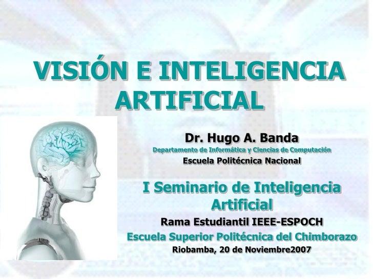 VISIÓN E INTELIGENCIA     ARTIFICIAL                   Dr. Hugo A. Banda          Departamento de Informática y Ciencias d...