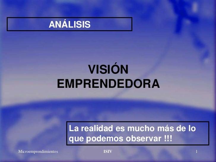ANÁLISIS                       VISIÓN                   EMPRENDEDORA                       La realidad es mucho más de lo ...