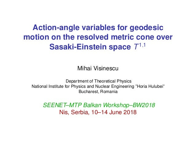 Action-angle variables for geodesic motion on the resolved metric cone over Sasaki-Einstein space T1,1 Mihai Visinescu Dep...