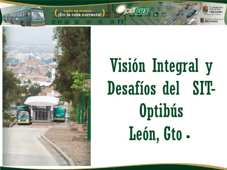 Visión Integral yDesafíos del SIT-     Optibús   León, Gto.