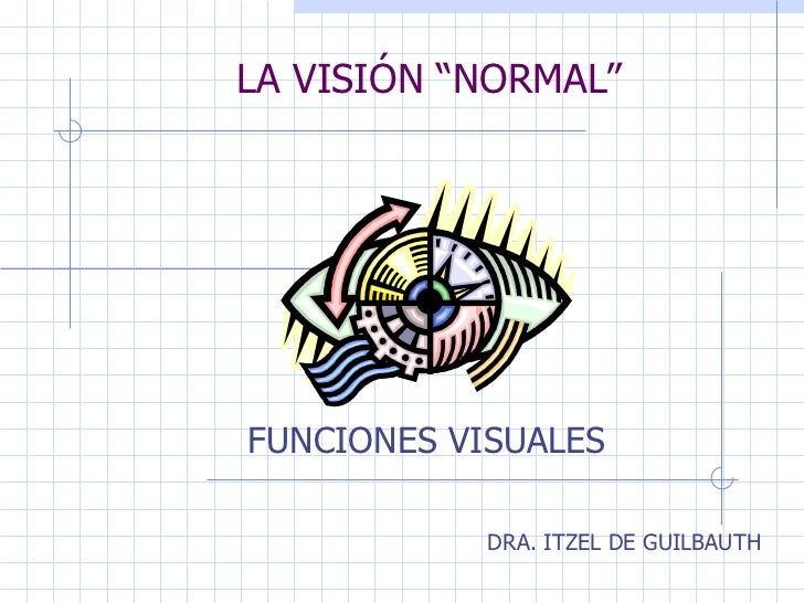"LA VISIÓN ""NORMAL"" FUNCIONES VISUALES DRA. ITZEL DE GUILBAUTH"