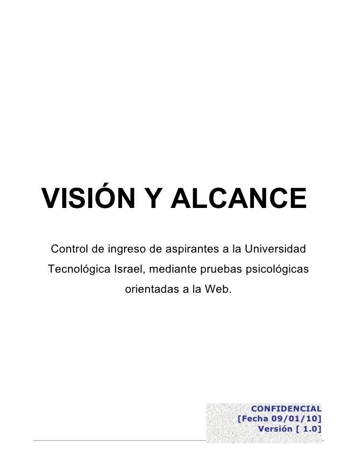 VISIÓN Y ALCANCE Control de ingreso de aspirantes a la Universidad Tecnológica Israel, mediante pruebas psicológicas      ...