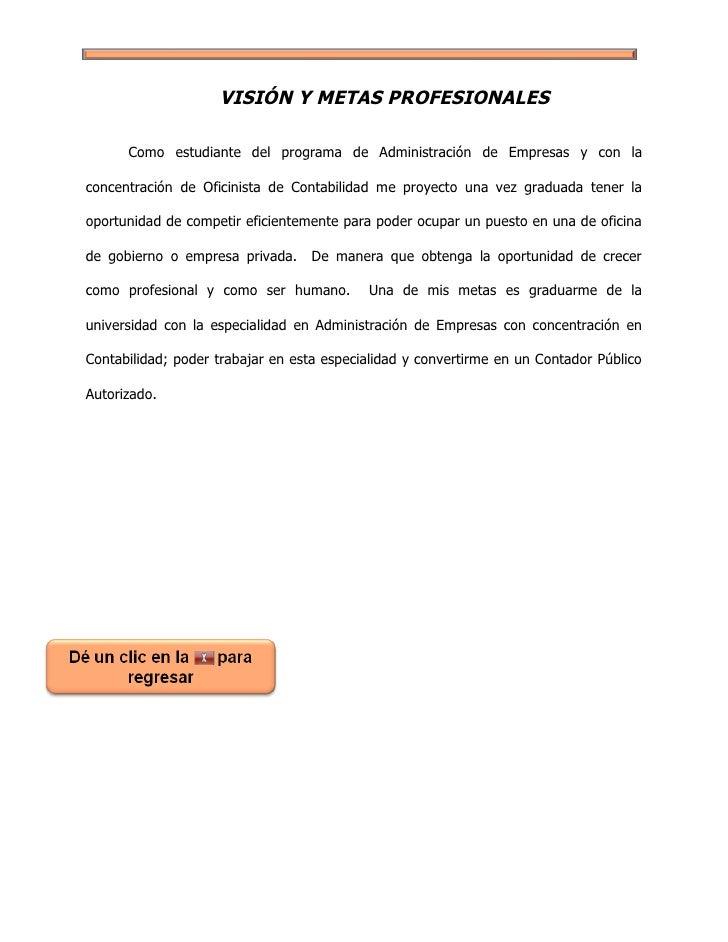 VISIÓN Y METAS PROFESIONALES        Como estudiante del programa de Administración de Empresas y con la  concentración de ...
