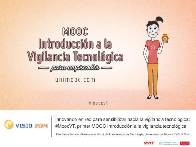 Innovando en red para sensibilizar hacia la vigilancia tecnológica: #MoocVT, primer MOOC Introducción a la vigilancia tecn...
