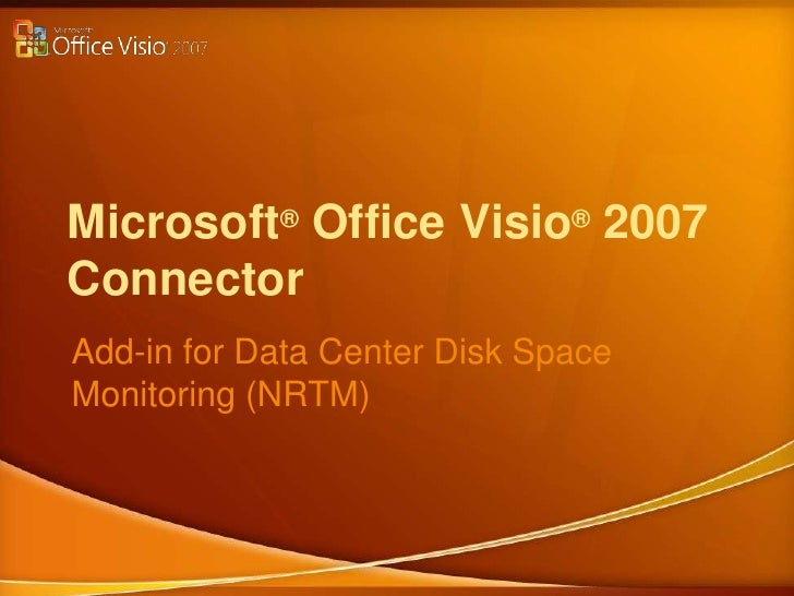 Microsoft®Office Visio®2007Connector<br />Add-in for Data Center Disk Space Monitoring (NRTM)<br />