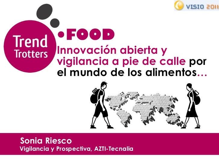 Innovación abierta y vigilancia a pie de calle  por el mundo de los alimentos … Sonia Riesco   Vigilancia y Prospectiva, A...