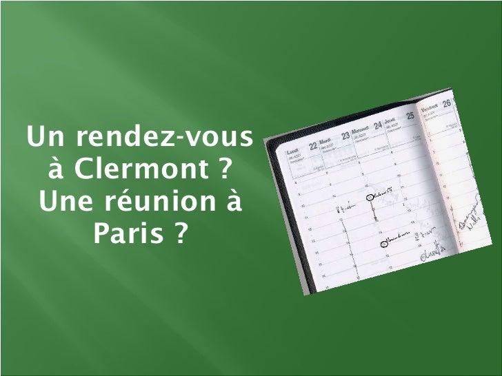 Un rendez-vous à Clermont ? Une réunion à Paris ?