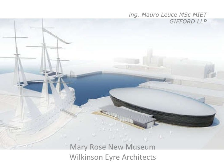 ing. Mauro Leuce MSc MIET GIFFORD LLP Mary Rose New Museum Wilkinson Eyre Architects