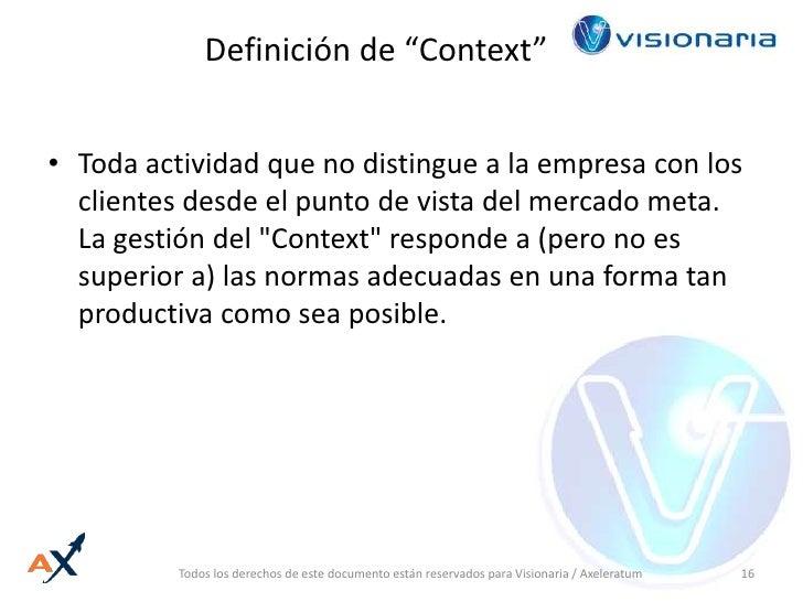 """Definición de """"Context""""<br />Toda actividad que no distingue a la empresa con los clientes desde el punto de vista del mer..."""