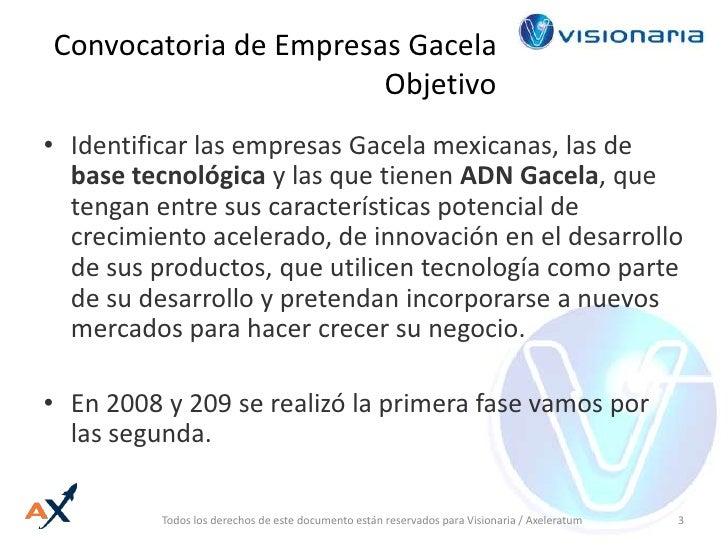 Convocatoria de Empresas GacelaObjetivo<br />Identificar las empresas Gacela mexicanas, las de base tecnológica y las que ...