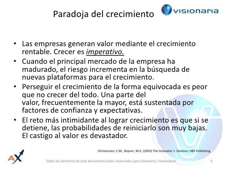 Paradoja del crecimiento<br />Las empresas generan valor mediante el crecimiento rentable. Crecer es imperativo.<br />Cuan...
